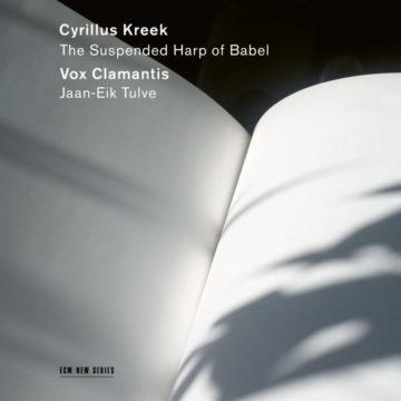 Cyrillus Kreek - The Suspended Harp of Babel Vox Clamantis, Jaan-Eik Tulve stereodisc