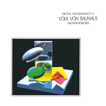 Takashi Kokubo Digital Soundology #1 Volk von Bauhaus stereodisc