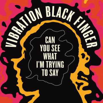 Vibration Black Finger Can You See What I'm Trying to Say stereodisc
