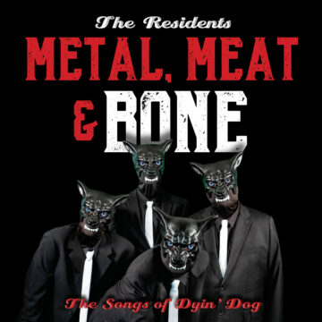 The Residents: Metal, Meat & Bone The Songs Of Dyin' Dog stereodisc