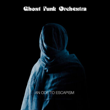Ghost Funk Orchestra An Ode To Escapism stereodisc