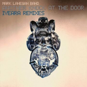 Mark Lanegan Band – Another Knock At The Door - Iyeara Remixes stereodisc