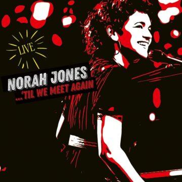 'Til We Meet Again Norah Jones