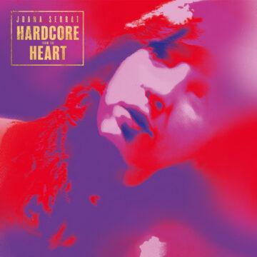 Hardcore From The Heart Joana Serrat stereodisc