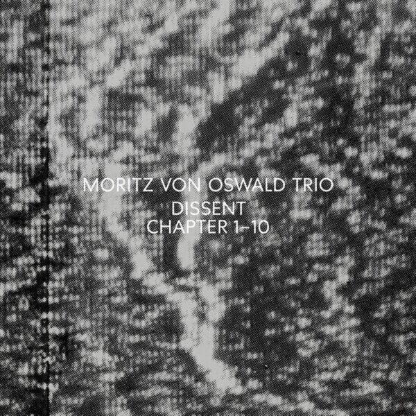 Moritz Von Oswald Trio – Dissent (Chapter 1-10) stereodisc
