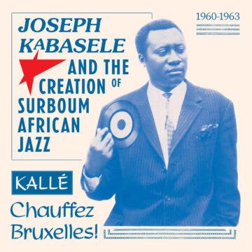 Joseph Kabasele And The Creation of Surboum African Jazz 1960-1963 stereodisc