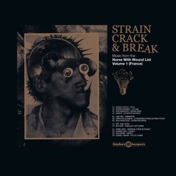 Strain, Crack & Break: Music From The Nurse With Wound List Volume 1 (France) stereodisc